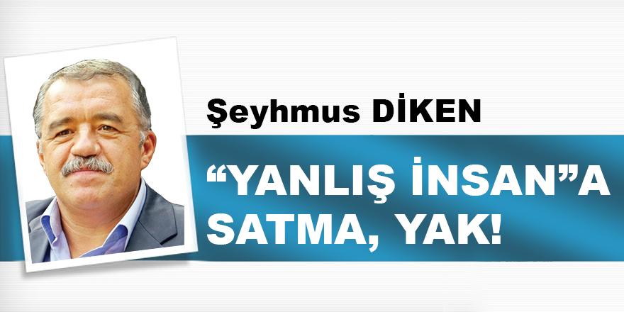 """""""YANLIŞ İNSAN""""A SATMA, YAK!"""