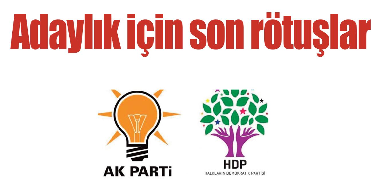 HDP ve AK Parti'de adaylar netleşiyor
