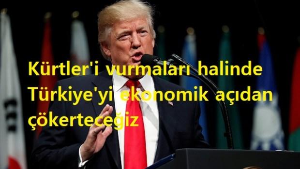 Trump: Türkiye Kürtleri vurursa, ekonomik yönden mahvederiz