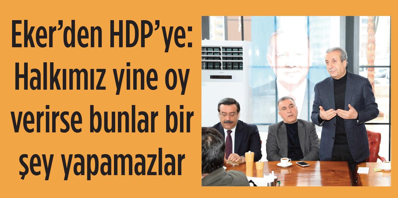 Eker'den HDP'ye: Halkımız yine oy verirse bunlar bir şey yapamazlar