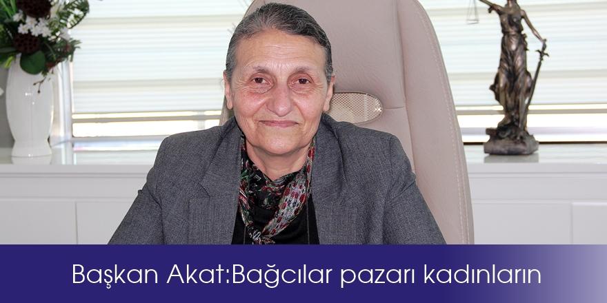 Başkan Akat: Bağcılar pazarı kadınların