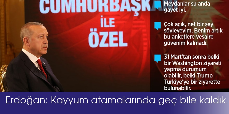 Erdoğan: Kayyum atamalarında geç bile kaldık