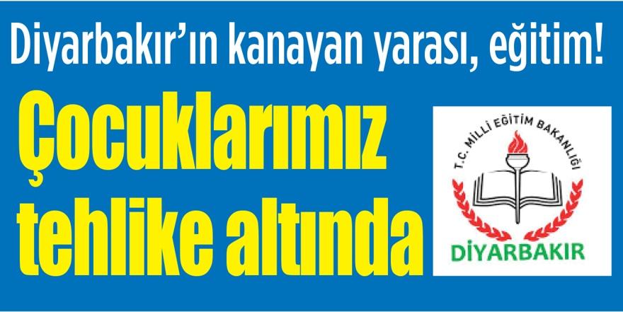 Diyarbakır'ın kanayan yarası, eğitim!