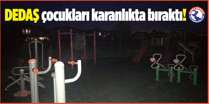 DEDAŞ çocukları karanlıkta bıraktı!