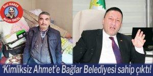'Kimliksiz Ahmet'e Bağlar Belediyesi sahip çıktı!