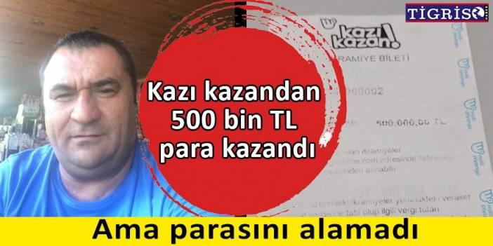 Diyarbakırlı vatandaş kazı kazandan 500 bin TL kazandı, parasını alamadı