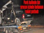 Park halinde bir aracın içinde bulunan roket patladı