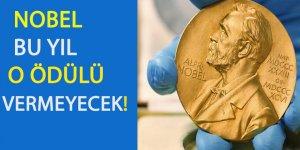 Nobel bu yıl o ödülü vermeyecek!