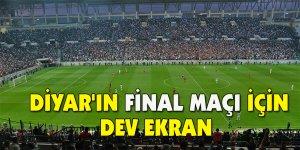 Diyar'ın final maçı için dev ekran
