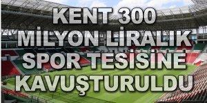 KENT 300 MİLYON LİRALIK SPOR TESİSİNE KAVUŞTURULDU