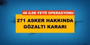 48 İlde FETÖ Operasyonu: 271 Muvazzaf Asker Hakkında Gözaltı Kararı