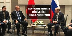 Erdoğan: Rusya ile dayanışmamız birilerini kıskandırıyor