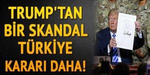Trump'tan  skandal  bir Türkiye kararı daha!