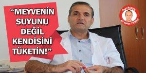 """""""MEYVENİN SUYUNU DEĞİL KENDİSİNİ TÜKETİN!"""""""