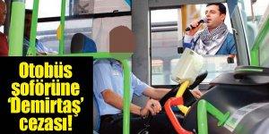 Otobüs şoförüne 'Demirtaş' cezası!