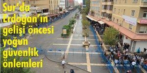 Sur'da Erdoğan'ın gelişi öncesi yoğun güvenlik önlemleri