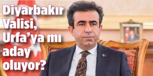 Diyarbakır Valisi, Urfa'ya mı aday oluyor?