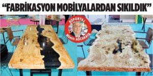 """""""FABRİKASYON MOBİLYALARDAN SIKILDIK"""""""