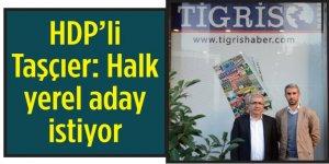 HDP'li Taşçıer: Halk yerel aday istiyor