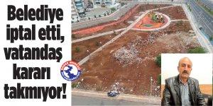 Belediye iptal etti, vatandaş kararı takmıyor!