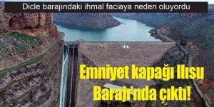 Emniyet kapağı Ilısu Barajı'nda çıktı!