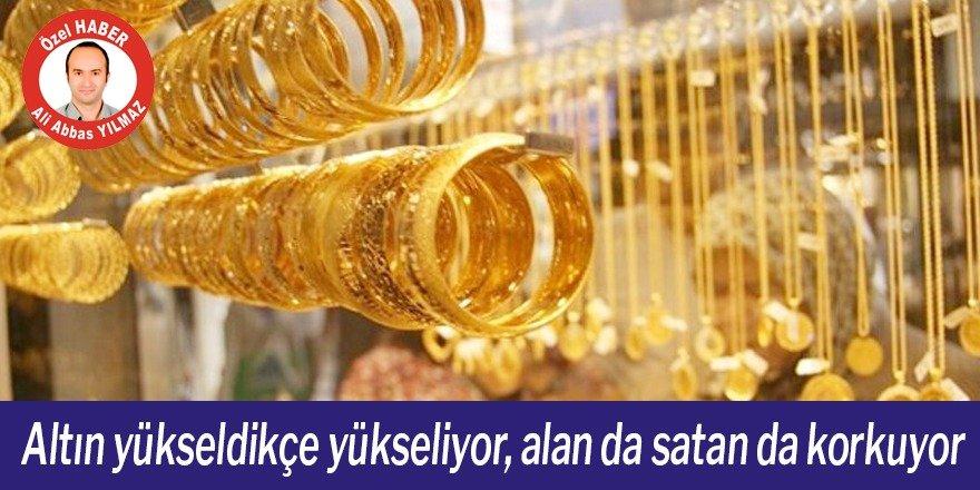 Altın yükseldikçe yükseliyor, alan da satan da korkuyor