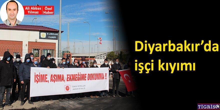 Diyarbakır'da işçi kıyımı